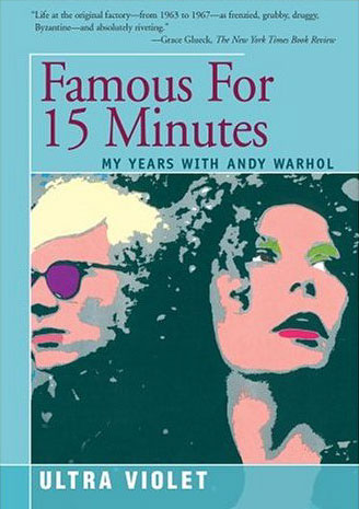 Famous For Fifteen Minutes, My Years with Andy Warhol. by Ultra Violet